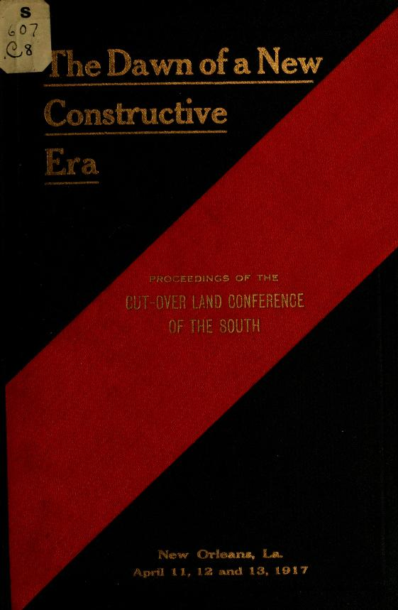 """1917) Cut-over land conference of the South ( New Orleans - """"The dawn of a new constructive era,"""""""