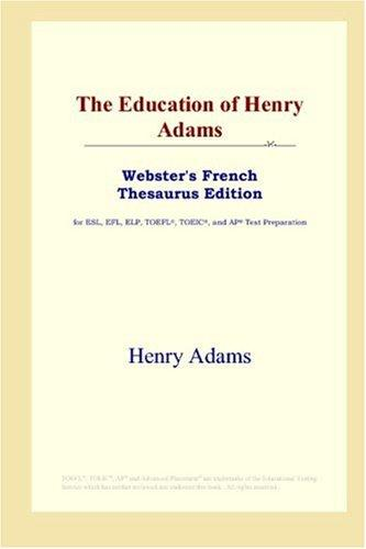 Download The Education of Henry Adams (Webster's French Thesaurus Edition)