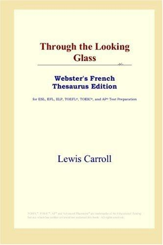 Download Through the Looking Glass (Webster's French Thesaurus Edition)