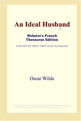 Download An Ideal Husband (Webster's French Thesaurus Edition)