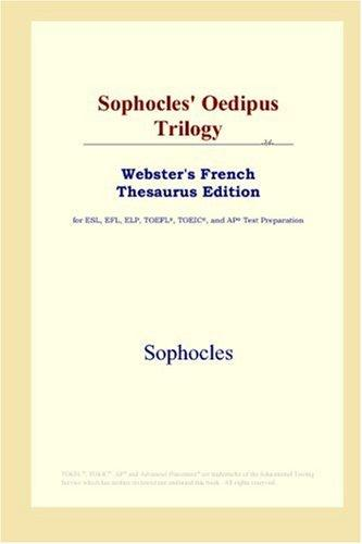 Download Sophocles' Oedipus Trilogy (Webster's French Thesaurus Edition)