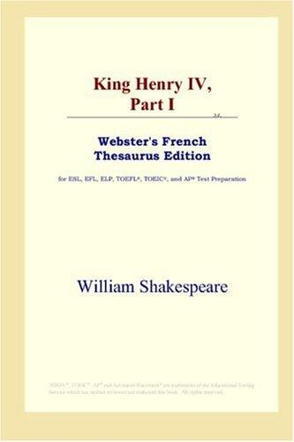 Download King Henry IV,Part I (Webster's French Thesaurus Edition)
