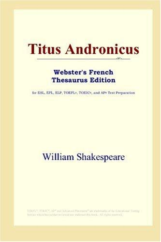 Download Titus Andronicus (Webster's French Thesaurus Edition)