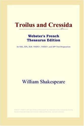 Download Troilus and Cressida (Webster's French Thesaurus Edition)