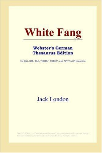 Download White Fang (Webster's German Thesaurus Edition)