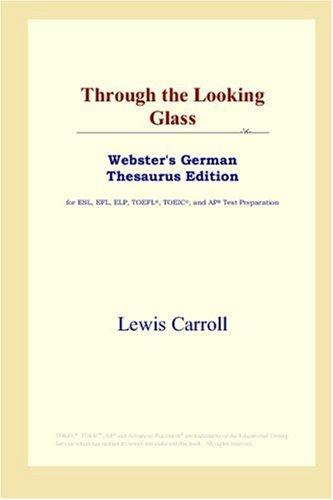 Download Through the Looking Glass (Webster's German Thesaurus Edition)