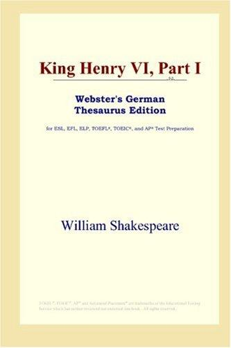 Download King Henry VI, Part I (Webster's German Thesaurus Edition)