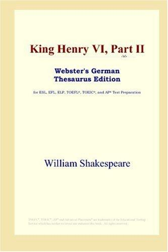 Download King Henry VI, Part II (Webster's German Thesaurus Edition)