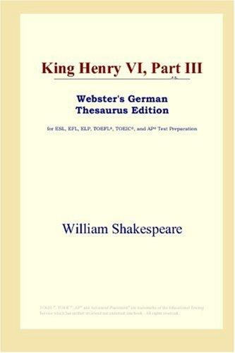 Download King Henry VI, Part III (Webster's German Thesaurus Edition)