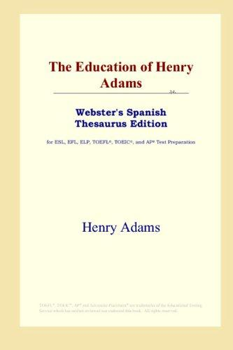 Download The Education of Henry Adams (Webster's Spanish Thesaurus Edition)