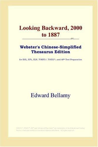 Download Looking Backward, 2000 to 1887 (Webster's Chinese-Simplified Thesaurus Edition)