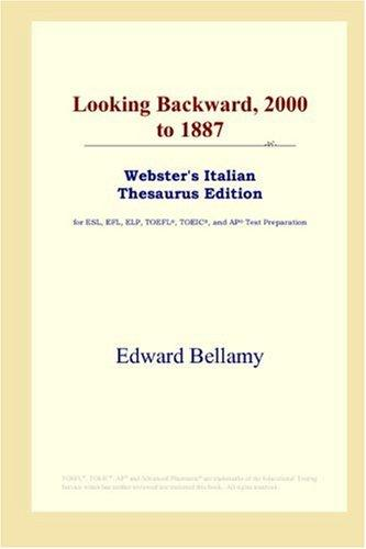 Download Looking Backward, 2000 to 1887 (Webster's Italian Thesaurus Edition)