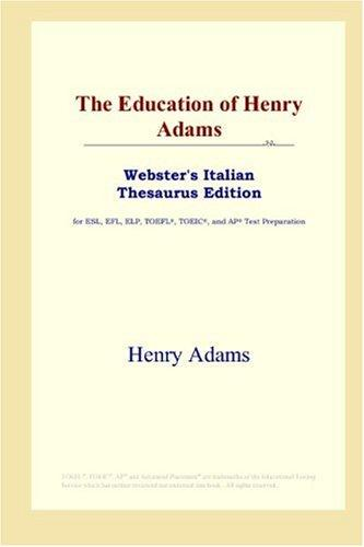 The Education of Henry Adams (Webster's Italian Thesaurus Edition) by Henry Adams