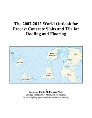 The 2007-2012 World Outlook for Precast Concrete Slabs and Tile for Roofing and Flooring