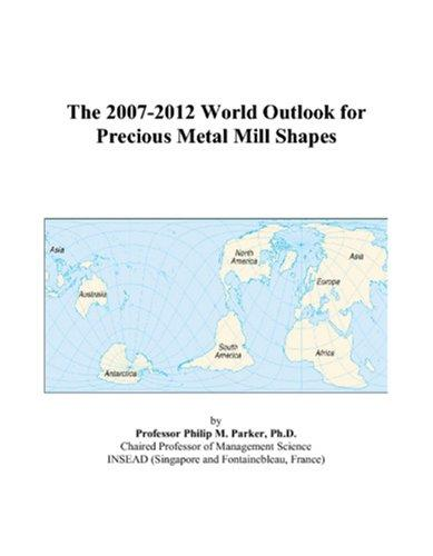 Download The 2007-2012 World Outlook for Precious Metal Mill Shapes