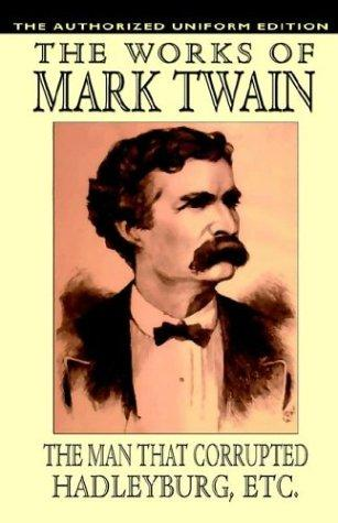 The Man That Corrupted Hadleyburg And Other Essays And Stories by Mark Twain
