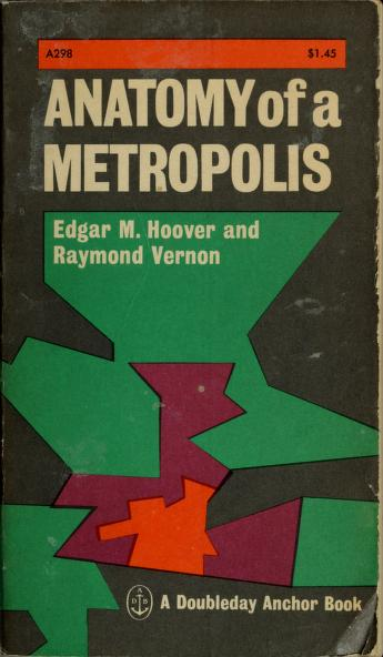 Anatomy of a metropolis by Edgar Malone Hoover