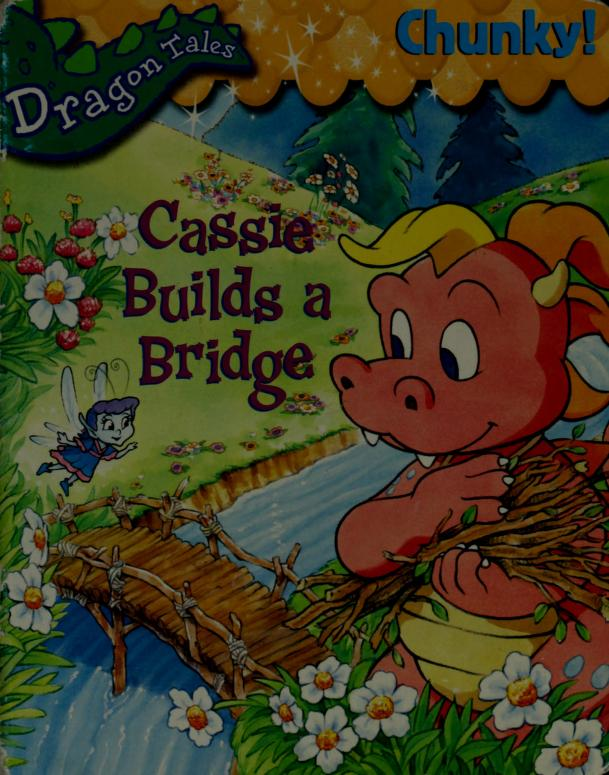 Cassie Builds a Bridge (Dragon Tales) by Elizabeth Clasing