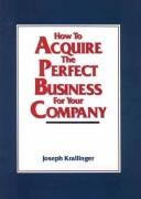 How to acquire the perfect business for your company by Joseph C. Krallinger