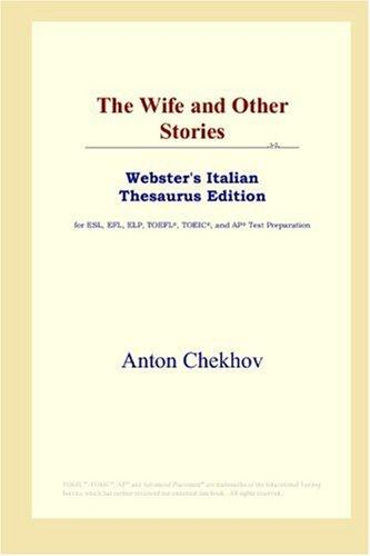 The Wife and Other Stories (Webster's Italian Thesaurus Edition) by Anton Pavlovich Chekhov