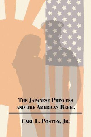 The Japanese Princess and the American Rebel by Carl L., Jr. Poston