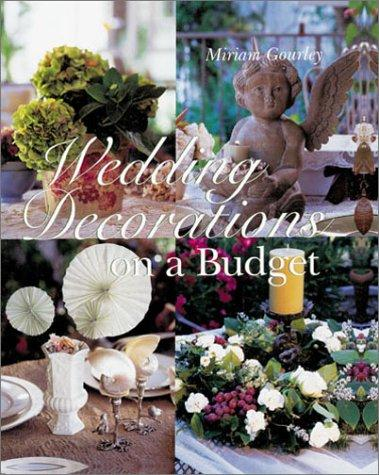 Wedding Decorations on a Budget by Miriam Gourley