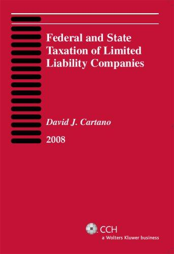 Federal and State Taxation of Limited Liability Companies (2008) by David J. Cartano