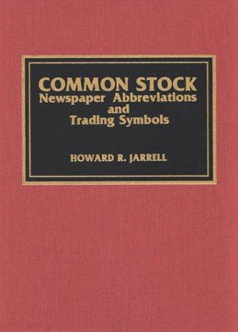 Common stock newspaper abbreviations and trading symbols by Howard R. Jarrell