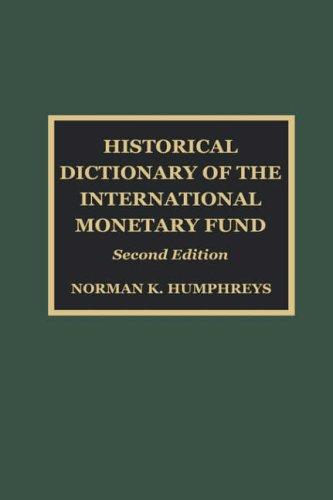 Historical Dictionary of the International Monetary Fund by Norman K. Humphreys
