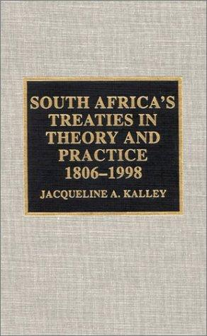 South Africa's treaties in theory and practice, 1806-1998 by Jacqueline A. Kalley