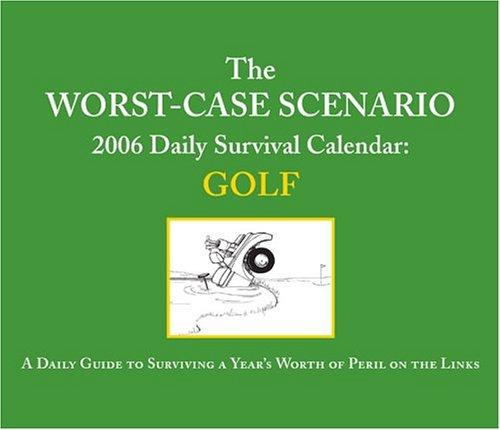The Worst-Case Scenario 2006 Daily Survival Calendar: Golf by David Borgenicht