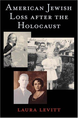 American Jewish Loss after the Holocaust by Laura Levitt