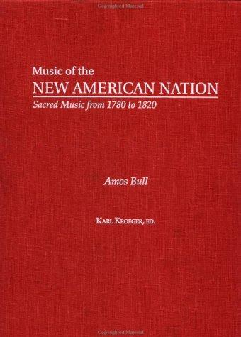 Amos Bull: The Collected Works (Music of the New American Nations : Sacred Music from 1780 to 1820, Vol 1) by Karl Kroeger