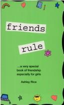 Friends rule by Ashley Rice