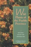 Wild plants of the Pueblo Province by William W. Dunmire