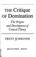 The critique of domination by Trent Schroyer